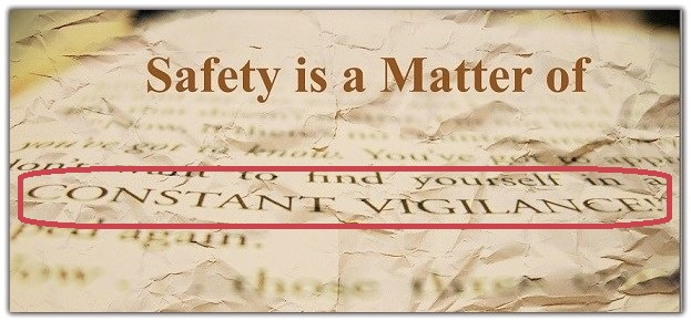 Safety is a Matter of Constant Vigilance