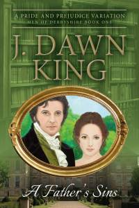 A Father's Sins, Jane Austen fan fiction, fiction, novel, Jane Austen, Jane Austen variation, Pride and Prejudice variation, J. Dawn King, historical fiction