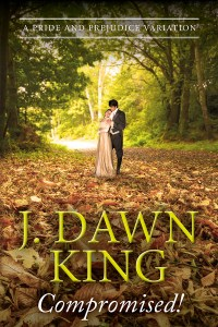 Compromised, Jane Austen variation, Jane Austen fan fiction, Pride and Prejudice variation, Pride and Prejudice, fiction, novel, J. Dawn King