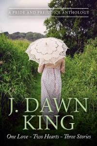 One Love Two Hearts Three Stories, Jane Austen fan fiction, Jane Austen variation, historical romance, historical fiction, Pride and Prejudice variation, Jane Austen, J. Dawn King, Pride and Prejudice