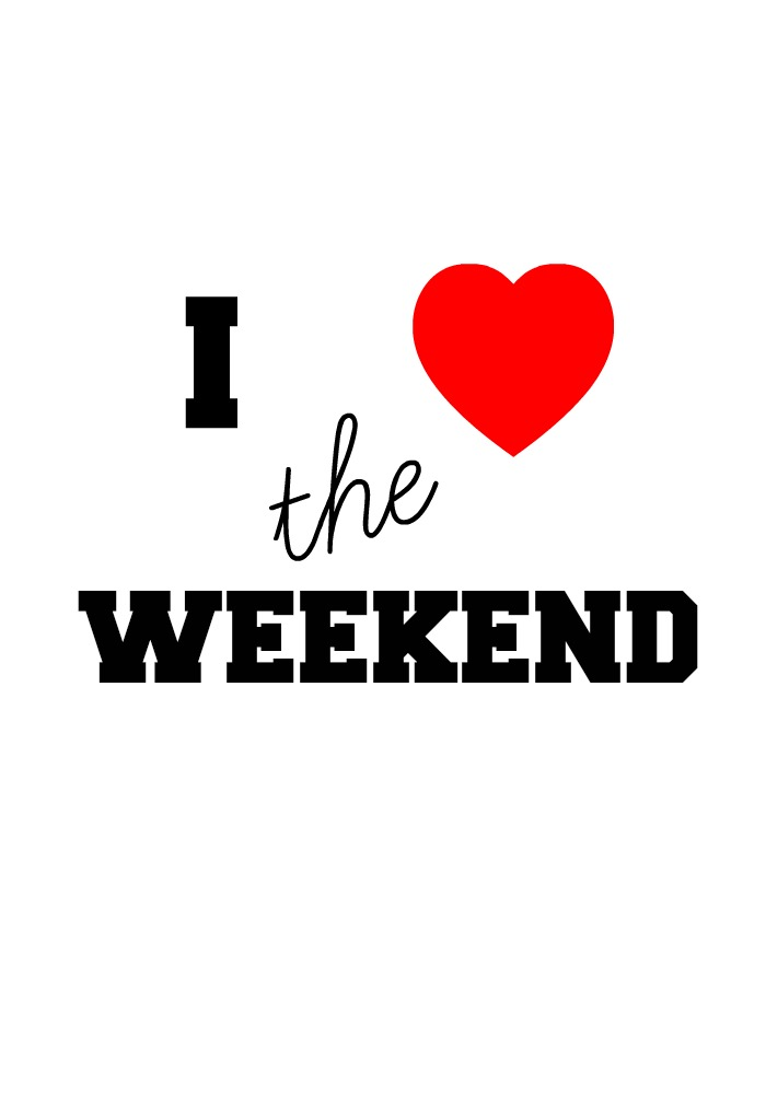 >I Love the Weekend!