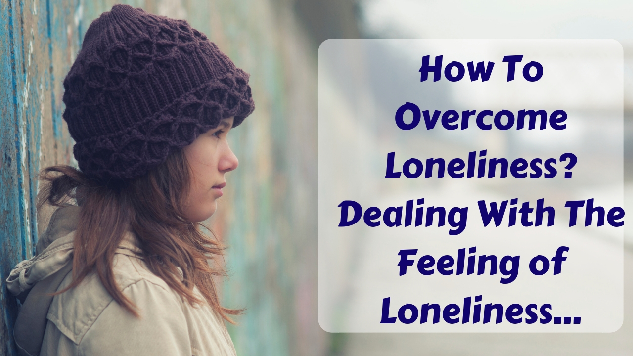 How To Overcome Loneliness And Depression - Creating a ...