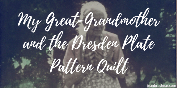 My Great Grandmother And The Dresden Plate Pattern Quilt by Jean Brashear