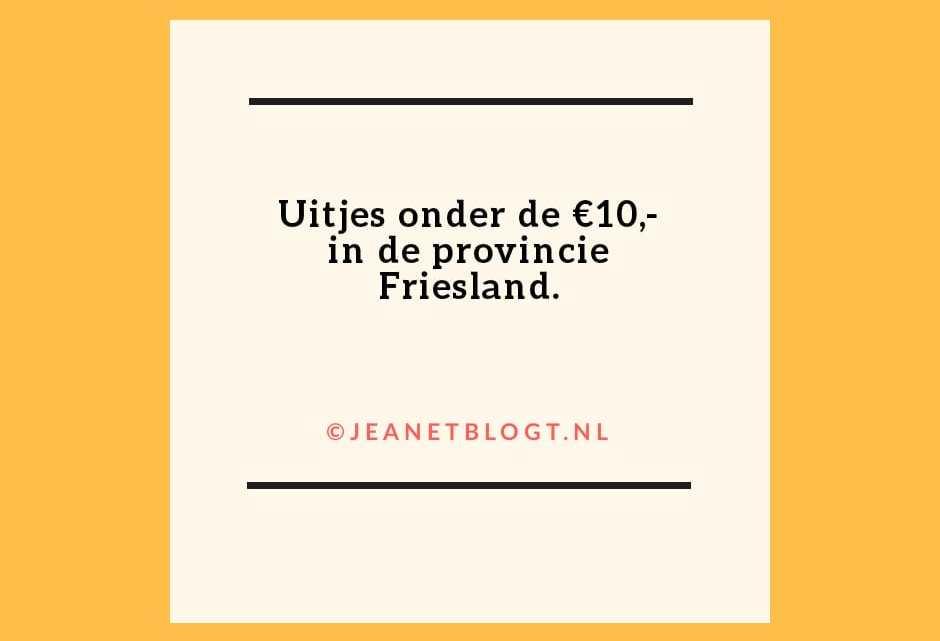 Uitjes onder de €10,- in de provincie Friesland.