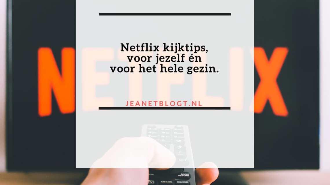 Netflix kijktips, voor jezelf én voor het hele gezin.