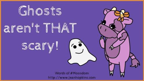 Ghosts aren't THAT scary!