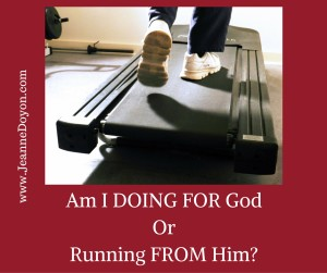 Am I Doing FOR God or Running FROM Him- (2)