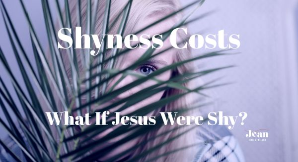 Shyness costs. Consider if Jesus were shy. The Gospels would have read differently if He'd been too shy to talk with those in need. by Jean Wilund