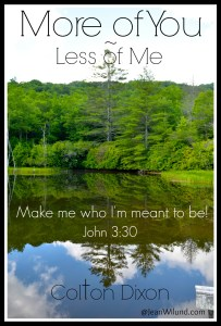 """Click to view video: """"More of You"""" by Colton Dixon because more of You, God, and less of me is what I need!"""