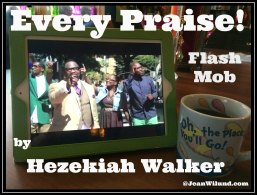 """Click photo to view Flash Mob """"Every Praise"""" by Hezekiah Walker"""