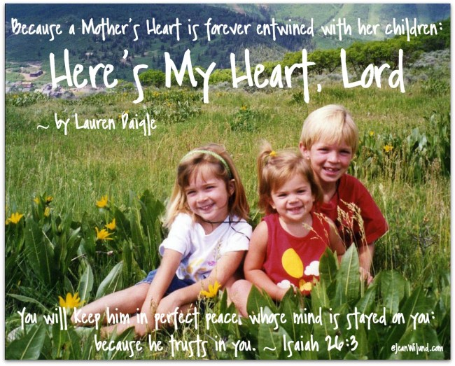 Lyric Video: Here's My Heart, Lord (by Lauren Daigle) Because a Mother's Heart is forever entwined with her children (via www.JeanWilund.com)