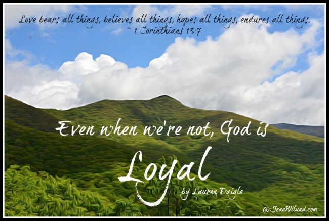 "Click to view: Even when we're not loyal, God is. Watch Lauren Daigle's music video ""Loyal"" via www.jeanwilund.com"