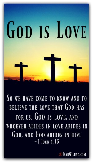 God is Love (From The Never-Ending, Ever-Growing List of the Character Traits of God) via www.JeanWilund.com