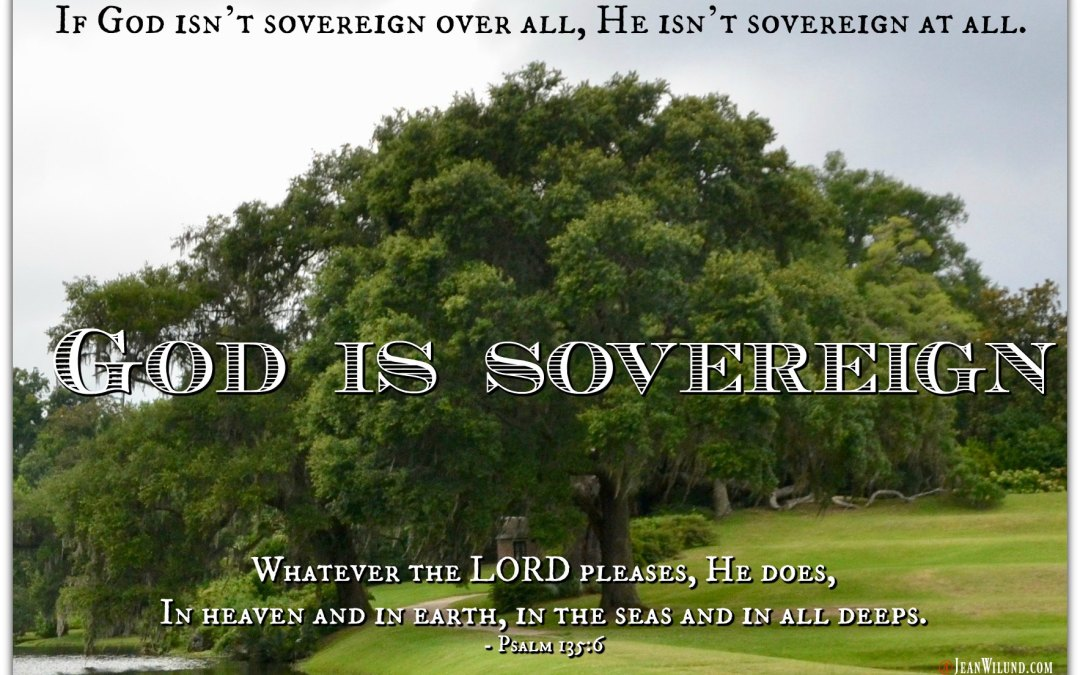 God is Sovereign – What That Means & Why We Care