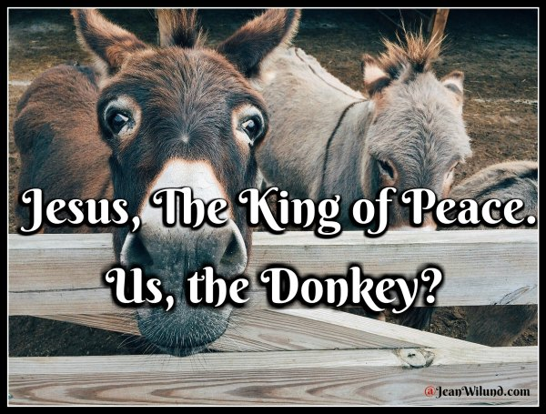 Easter ~ Jesus, the King of Peace. Us, the Donkey? Lessons from Christ at Easter (via @JeanWilund.com)