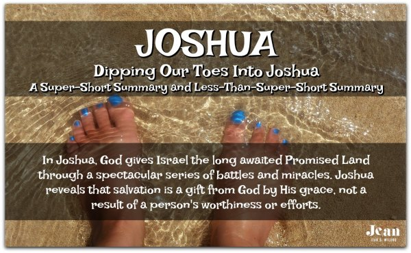 JOSHUA - Dip your toes into the book of Joshua. A Super-Short Summary and Less-Than-Super-Short Summary (Welcome to the Bible series) via www.JeanWilund.com