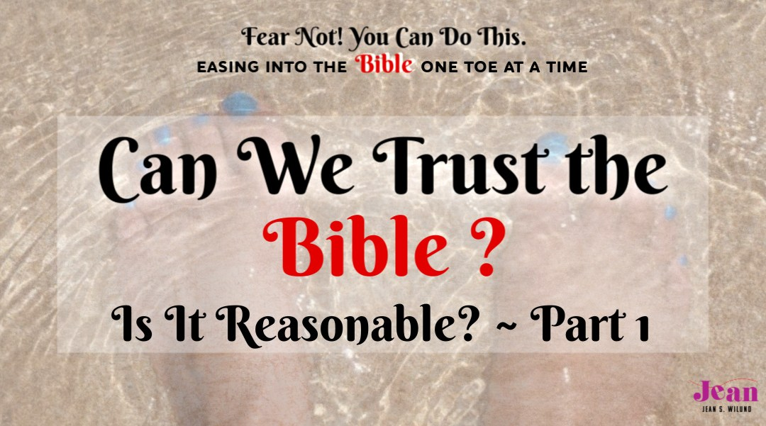 Can We Trust the Bible? – Is It Reasonable? Pt. 1