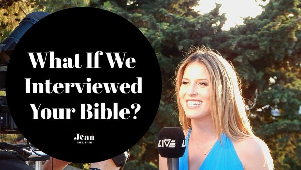 What if we interviewed your Bible? What would it say about your relationship with God? (by Jean Wilund @ JeanWilund.com)