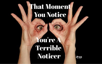 That Moment You Notice You're A Terrible Noticer