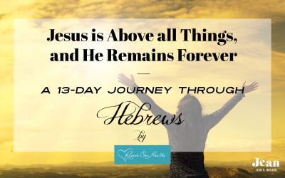 Jesus is Above all Things, and He Remains Forever—A 13-Day Journey Through Hebrews