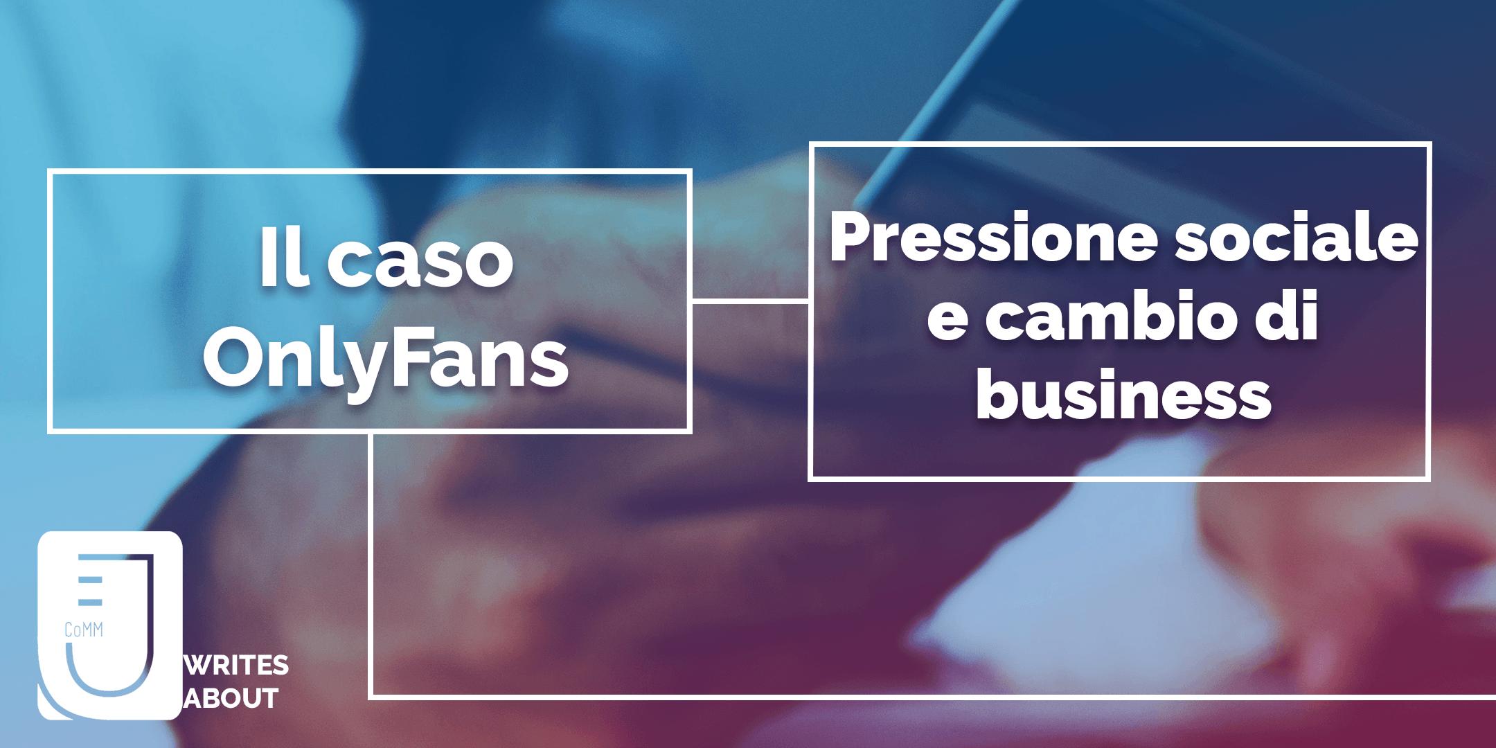 You are currently viewing Il caso OnlyFans: pressione sociale e cambio di business