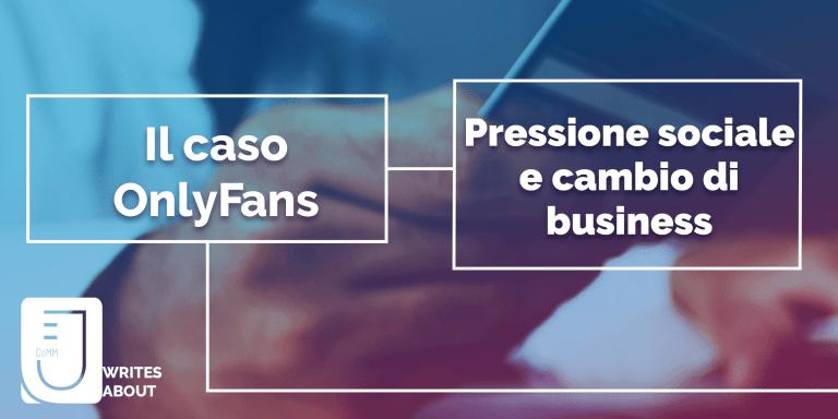 Read more about the article Il caso OnlyFans: pressione sociale e cambio di business