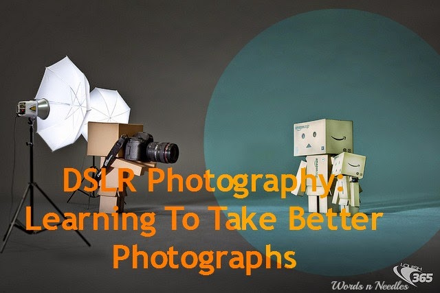 DSLR Photography: Learning to take better photographs