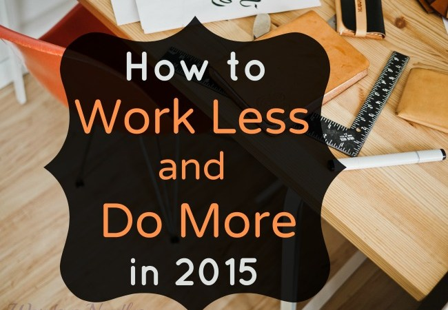 5 Tips to Work Less and Do More in the New Year