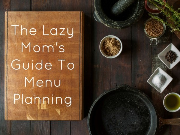 The Lazy Mom's Guide to Meal Planning