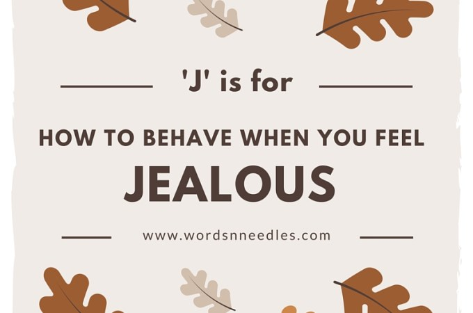 J is for How to Respond when you feel Jealousy