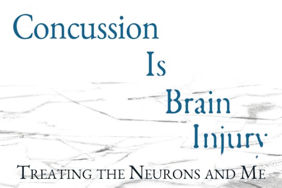 Concussion Is Brain Injury Treating the Neurons and Me