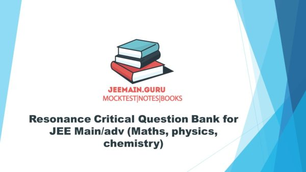 Resonance Critical Question Bank for JEE MainResonance Critical Question Bank for JEE Main