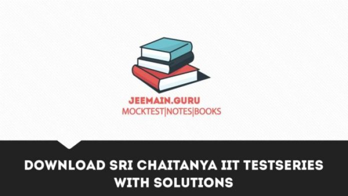 DOWNLOAD SRI CHAITANYA IIT TESTSERIES