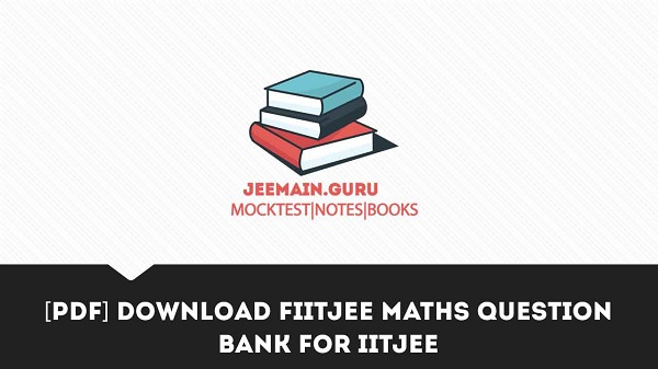 [PDF] DOWNLOAD FIITJEE MATHS QUESTION BANK FOR IITJEE