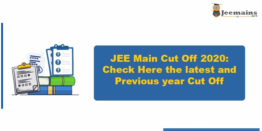 JEE Main Cut Off 2020: Check Here the latest and Previous year Cut Off