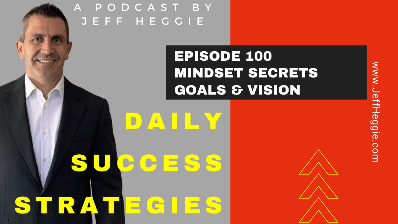 Jeff Heggie Daily Success Strategies Podcast episode 100 Mindset