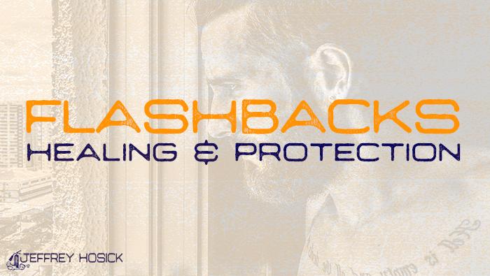 Flashbacks, Healing and Protection
