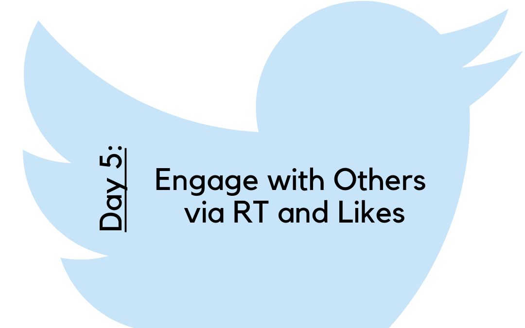 Twitter Challenge: Day 5 – Engage with Others via RT and Likes
