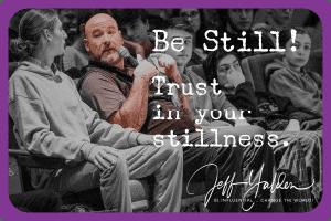Be Still . . .