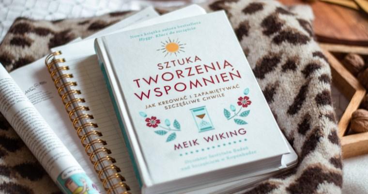 Sztuka tworzenia wspomnień. Jak kreować i zapamiętywać szczęśliwe chwile – Meik Wiking