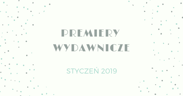 Premiery wydawnicze – styczeń 2019