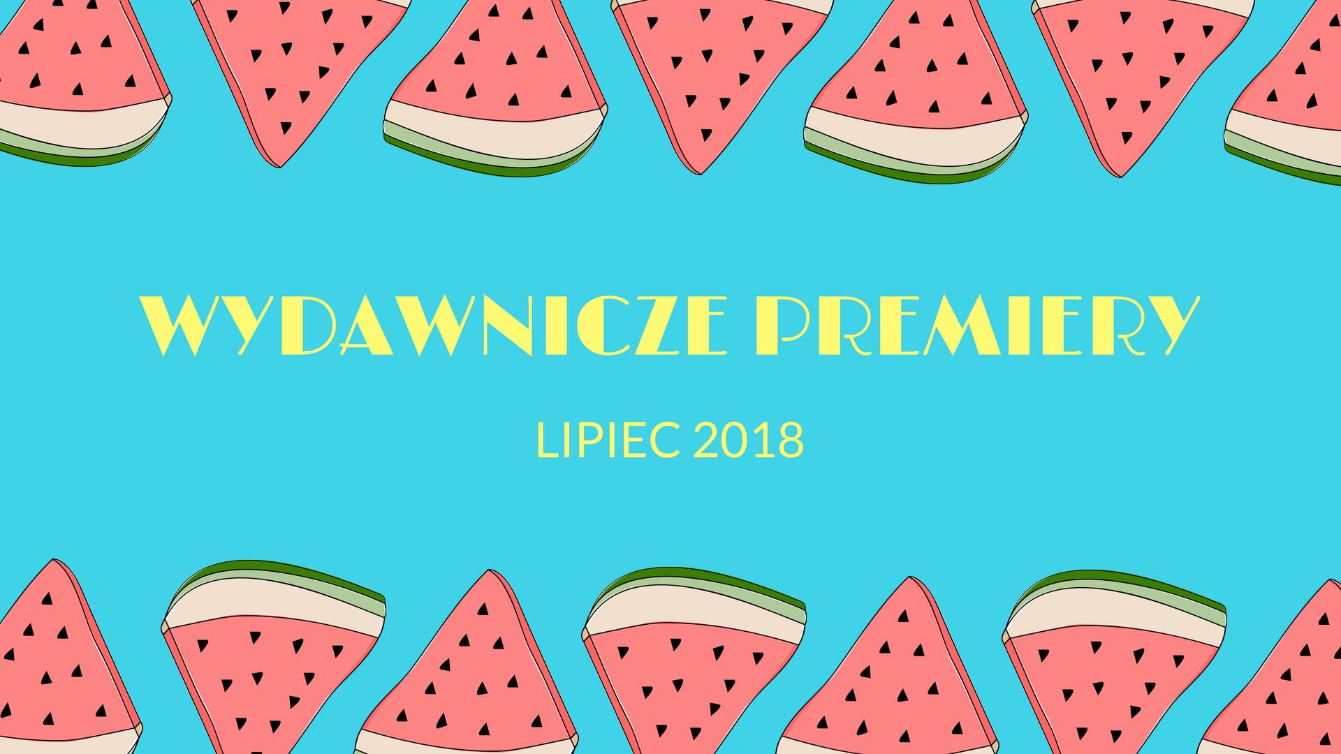 Premiery wydawnicze – lipiec 2018