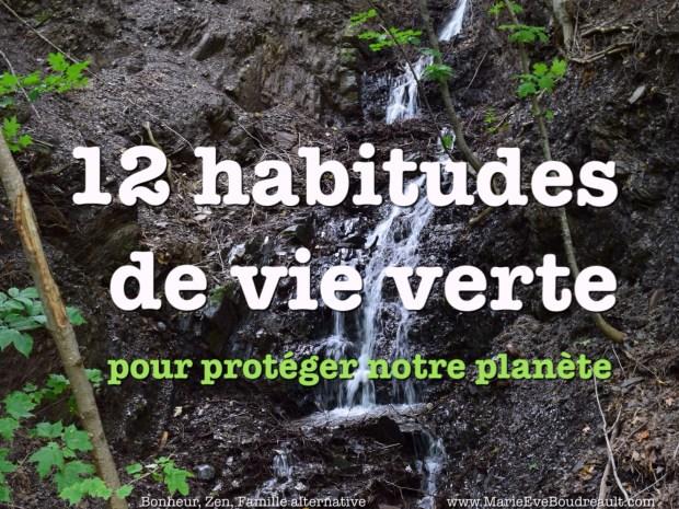 Vivre Vert 101: 12 habitudes de vie verte pour protéger notre planète terre, image sur le blog de Marie-Eve Boudreault, auteure bonheur, zen, famille alternative