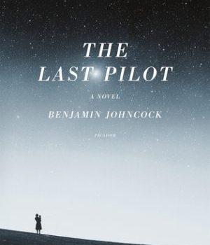 Book Review | The Last Pilot by Benjamin Johncock