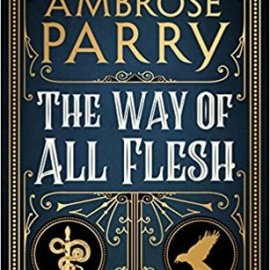 Book Review | The Way of All Flesh by Ambrose Parry