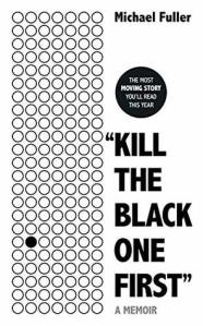 Kill the black one first - a memoir