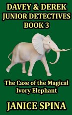 Davey & Derek Junior Detectives Book 3 - The Case Of The Magical Elephant by Janice Spina