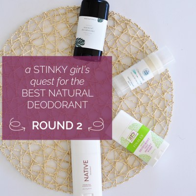 A Stinky Girl's Quest For the Best Natural Deodorant–Round 2