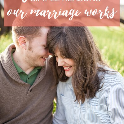 8 Simple Reasons Our Marriage Works