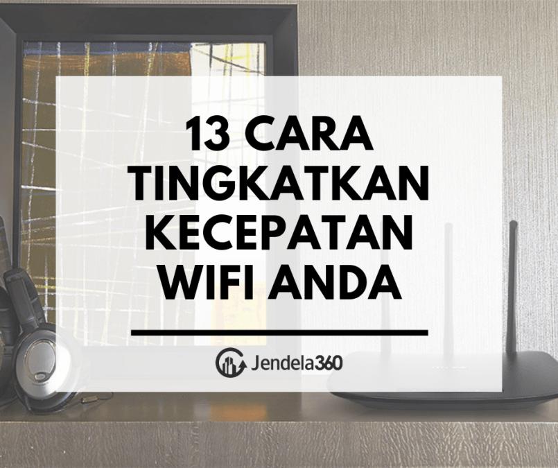 Jaringan Internet Lambat? Ini 13 Cara Mempercepat Koneksi WiFi Anda!